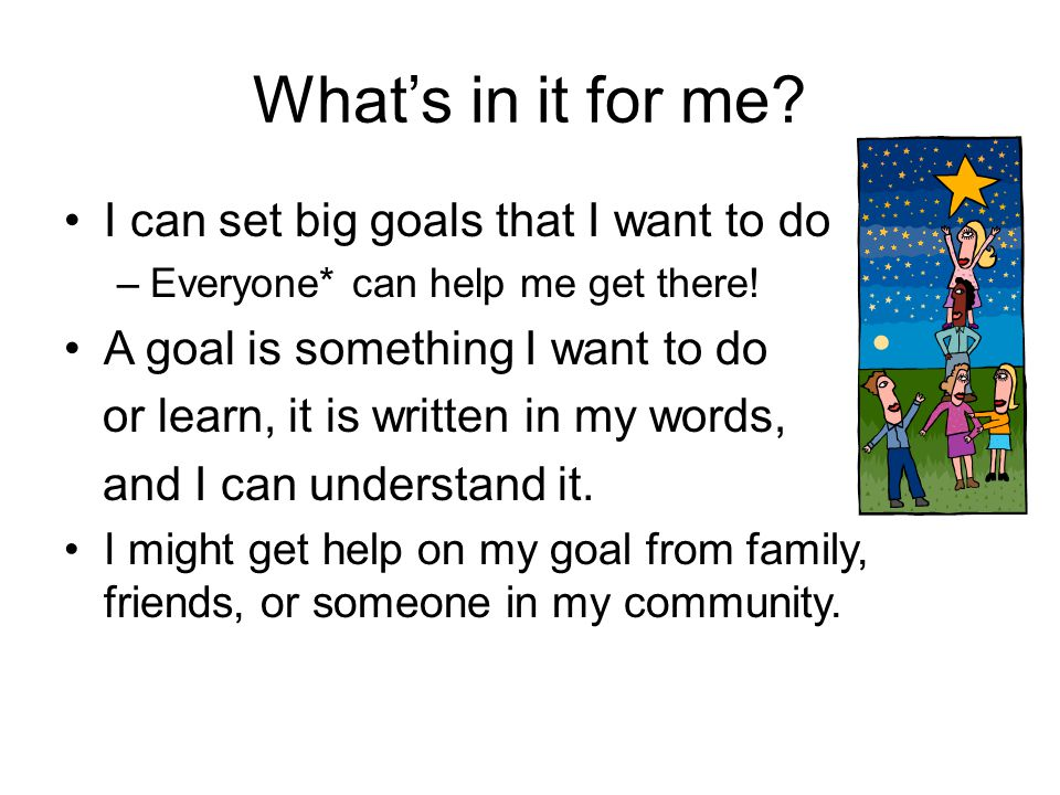 What's in it for me I can set big goals that I want to do