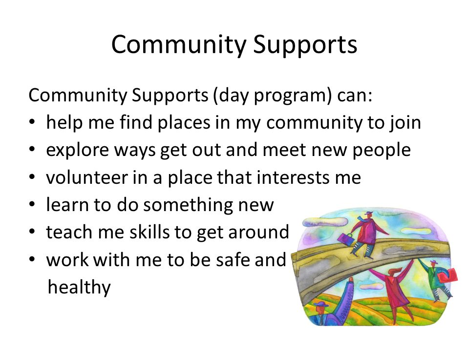 Community Supports Community Supports (day program) can: