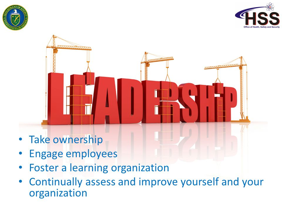 Take ownership Engage employees. Foster a learning organization.