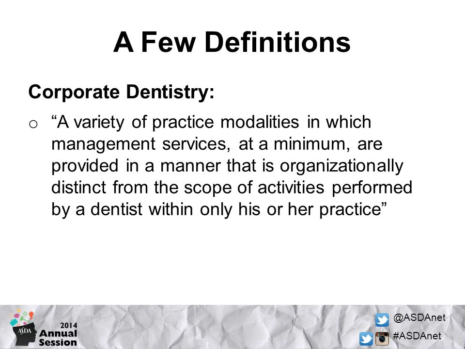 A Few Definitions Corporate Dentistry: