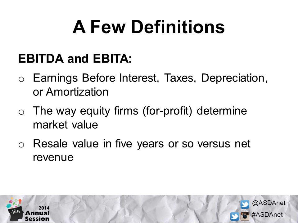 A Few Definitions EBITDA and EBITA: