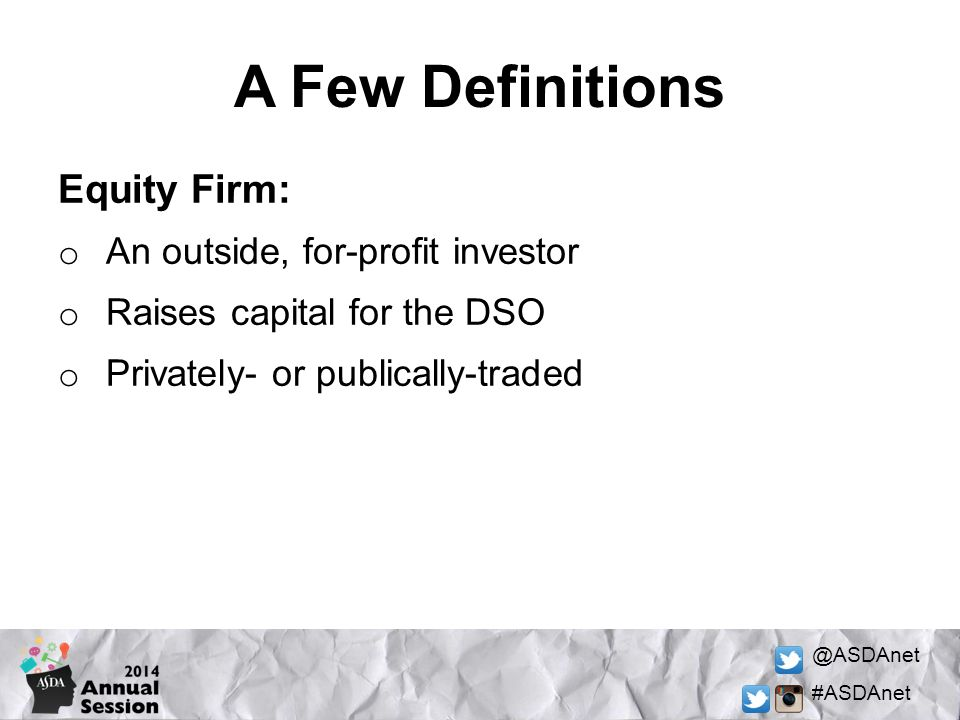 A Few Definitions Equity Firm: An outside, for-profit investor