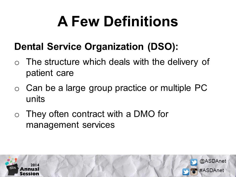 A Few Definitions Dental Service Organization (DSO):