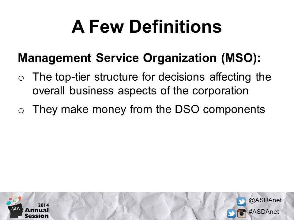 A Few Definitions Management Service Organization (MSO):
