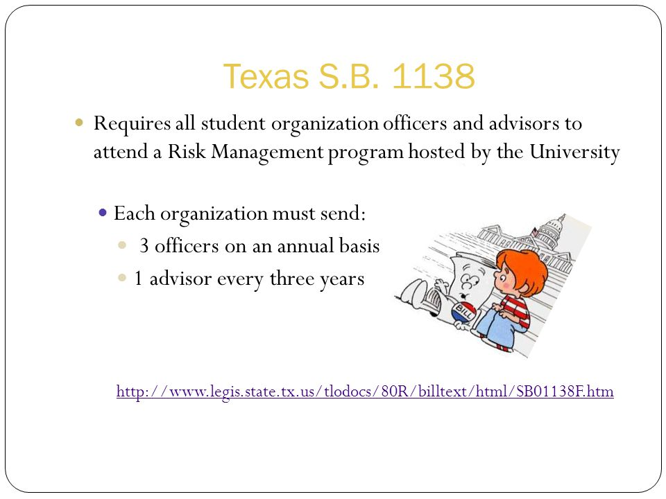 Texas S.B. 1138 Requires all student organization officers and advisors to attend a Risk Management program hosted by the University.