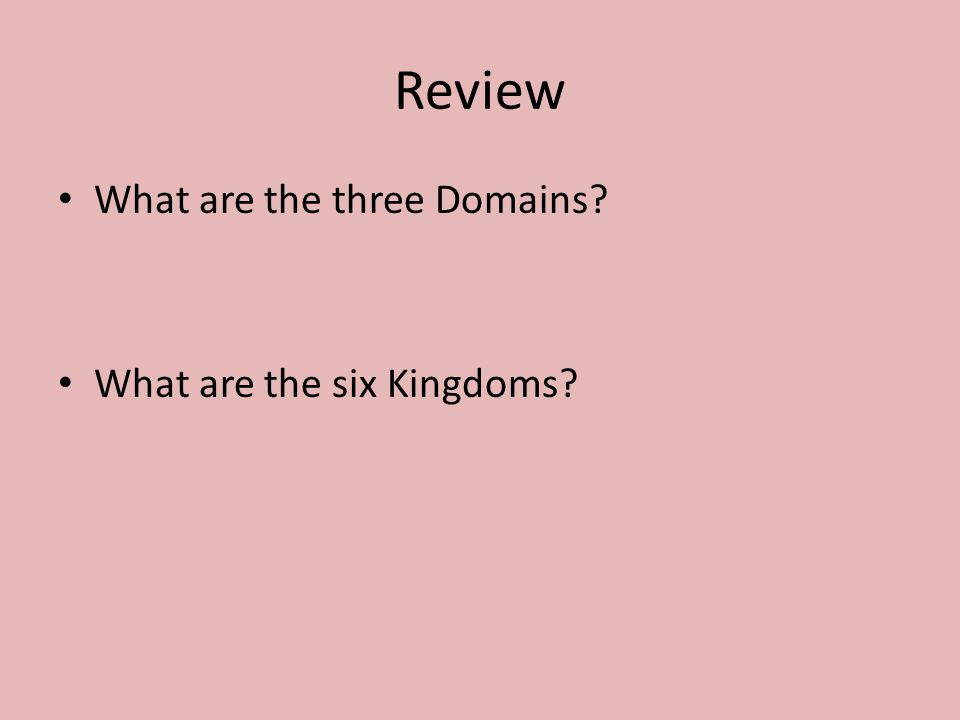 Review What are the three Domains What are the six Kingdoms