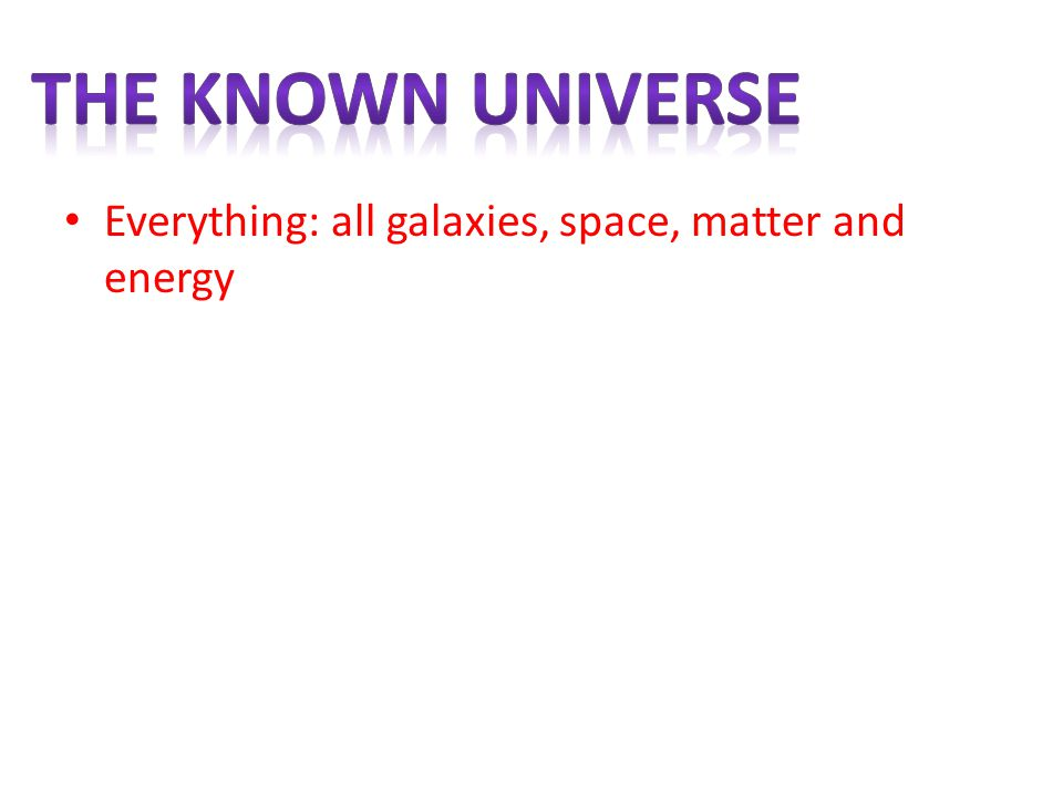 The known universe Everything: all galaxies, space, matter and energy