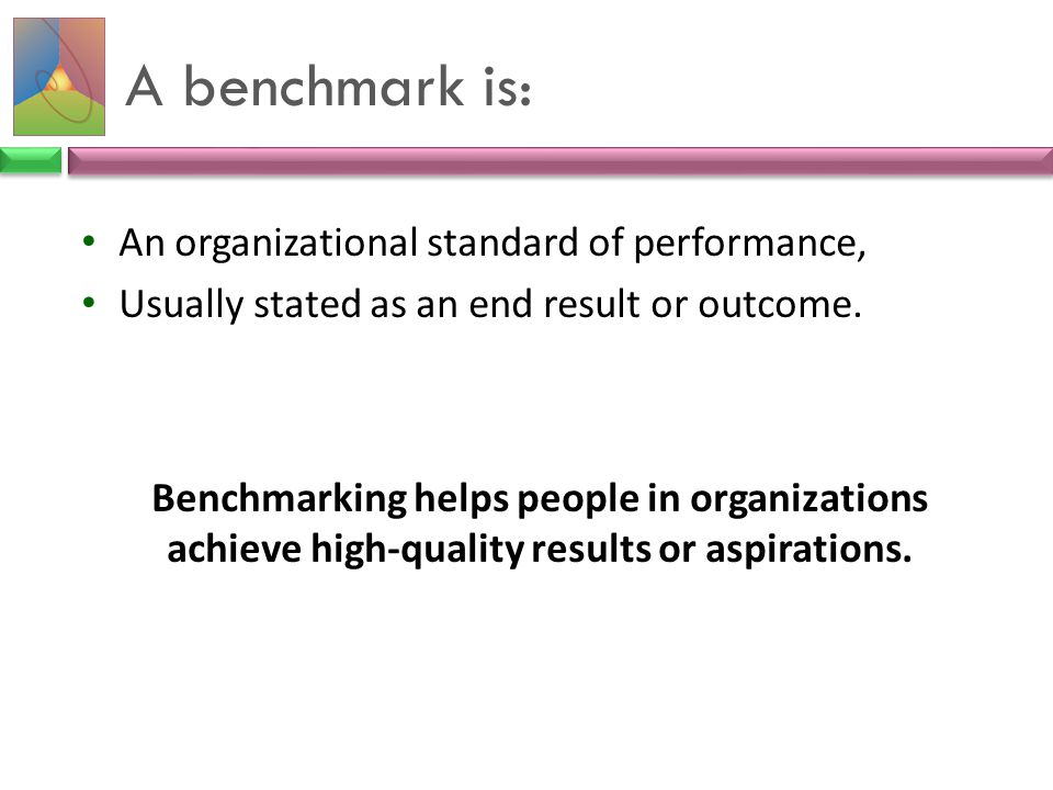A benchmark is: An organizational standard of performance,