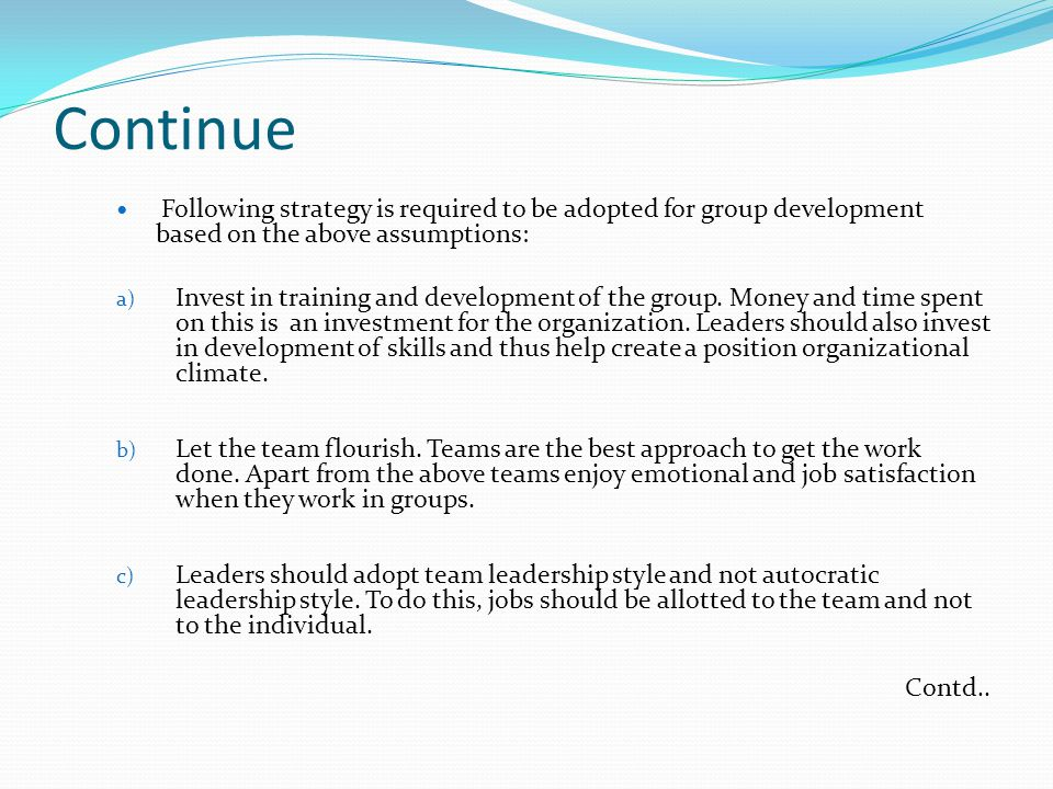 Continue Following strategy is required to be adopted for group development based on the above assumptions: