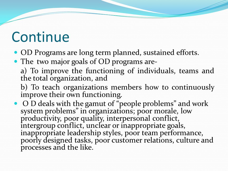 Continue OD Programs are long term planned, sustained efforts.