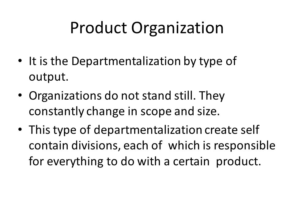 Product Organization It is the Departmentalization by type of output.
