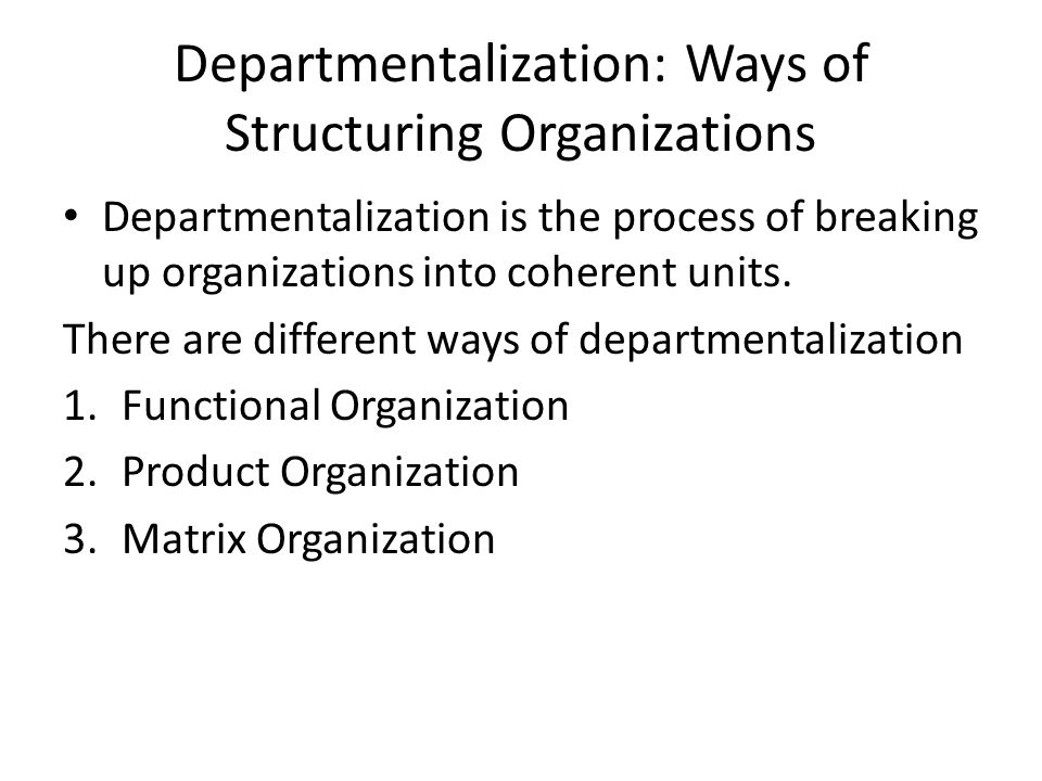 Departmentalization: Ways of Structuring Organizations