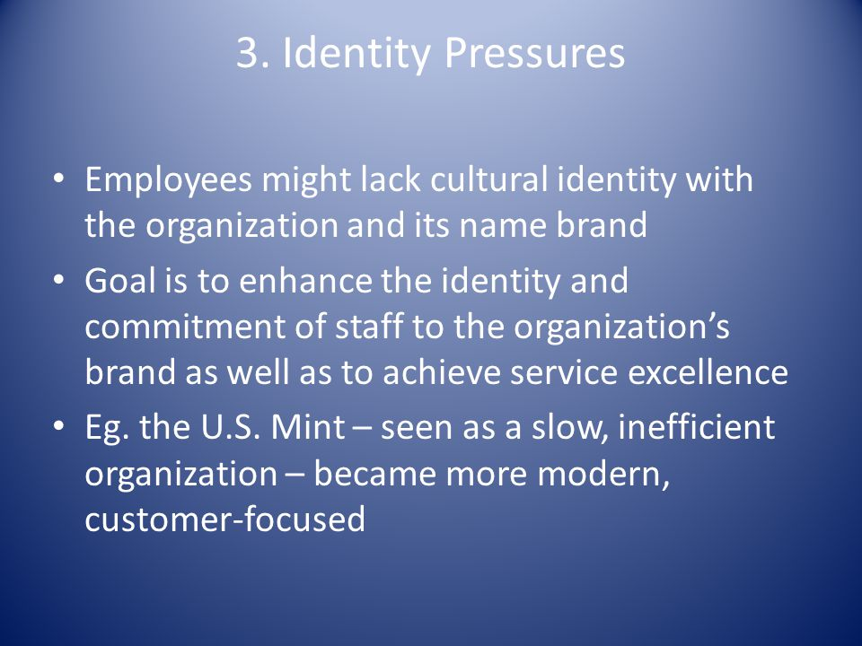 3. Identity Pressures Employees might lack cultural identity with the organization and its name brand.