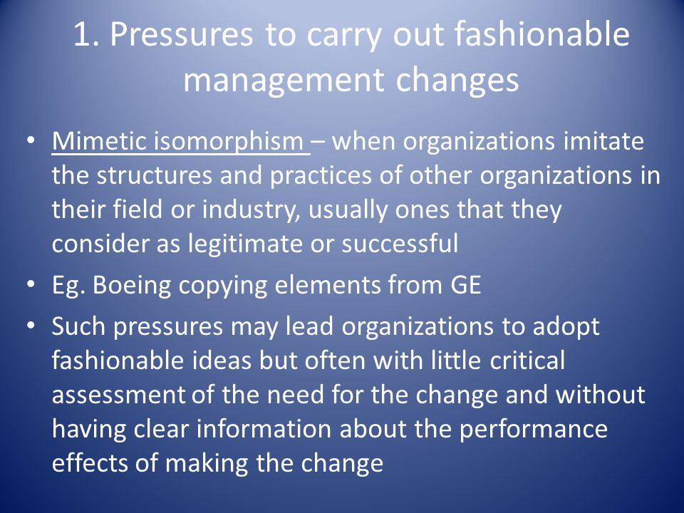 1. Pressures to carry out fashionable management changes