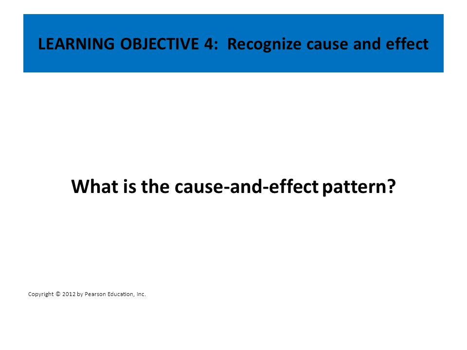 LEARNING OBJECTIVE 4: Recognize cause and effect