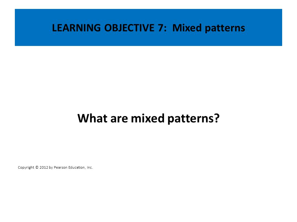 LEARNING OBJECTIVE 7: Mixed patterns