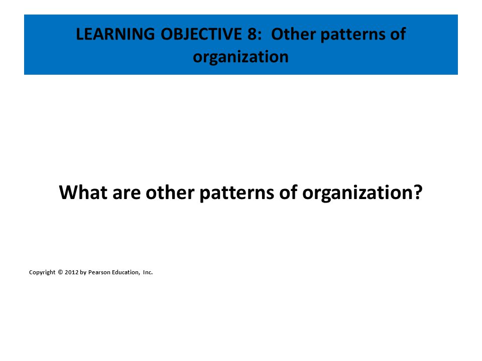 LEARNING OBJECTIVE 8: Other patterns of organization