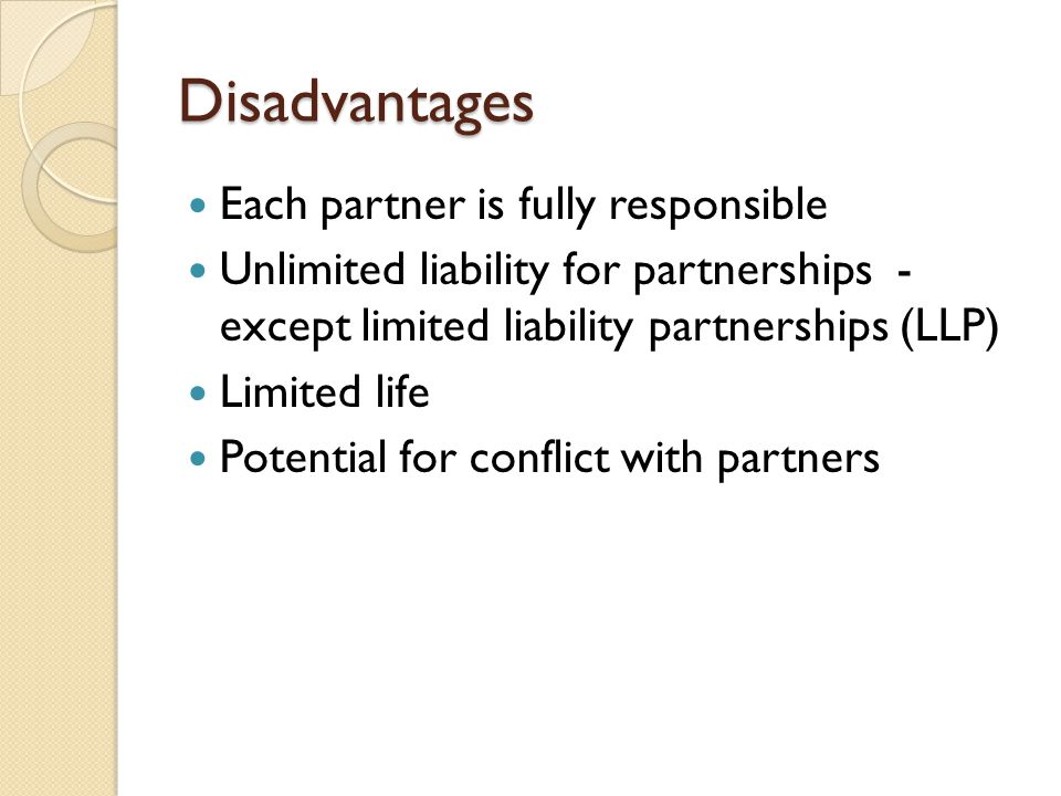 Disadvantages Each partner is fully responsible