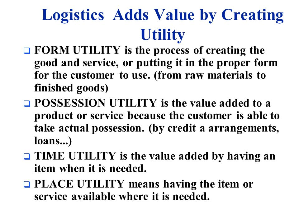Logistics Adds Value by Creating Utility