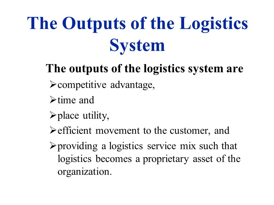 The Outputs of the Logistics System