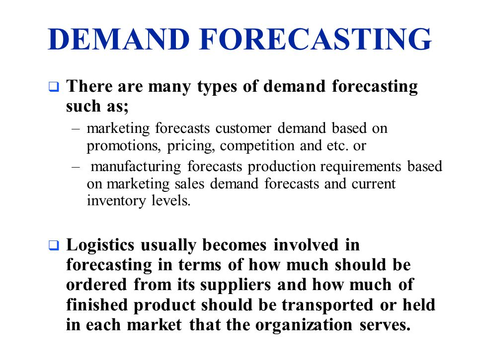 DEMAND FORECASTING There are many types of demand forecasting such as;