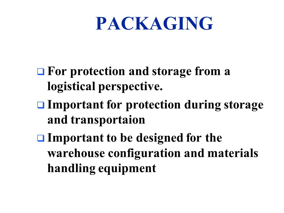 PACKAGING For protection and storage from a logistical perspective.