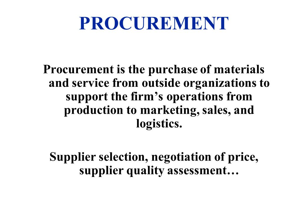 Supplier selection, negotiation of price, supplier quality assessment…