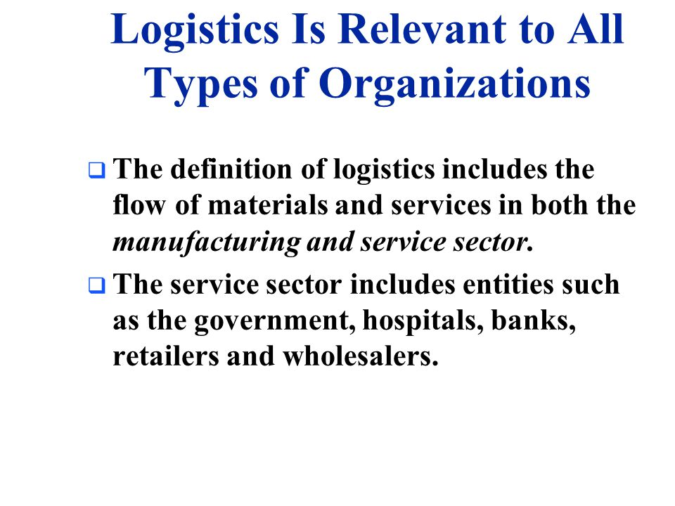Logistics Is Relevant to All Types of Organizations