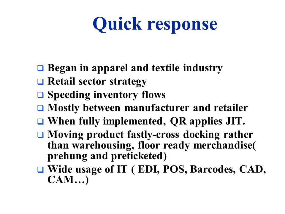 Quick response Began in apparel and textile industry