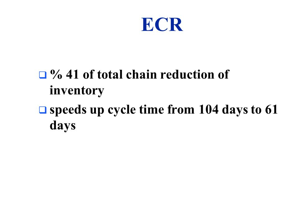 ECR % 41 of total chain reduction of inventory