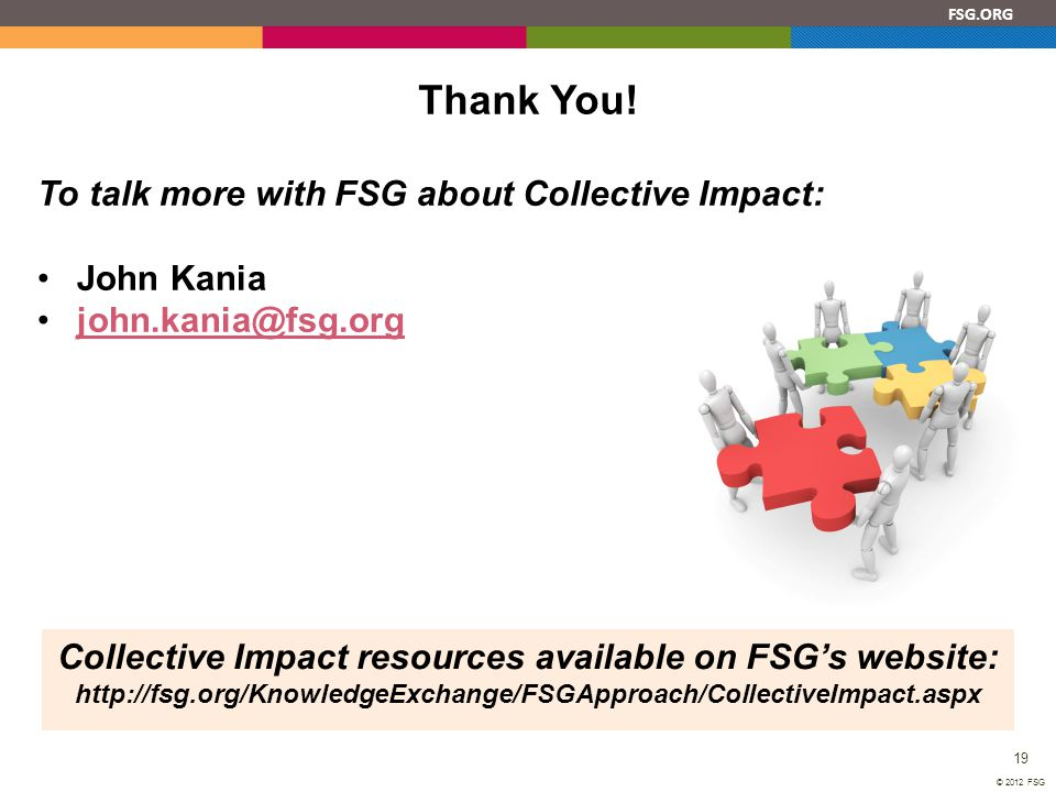 Thank You! To talk more with FSG about Collective Impact: John Kania