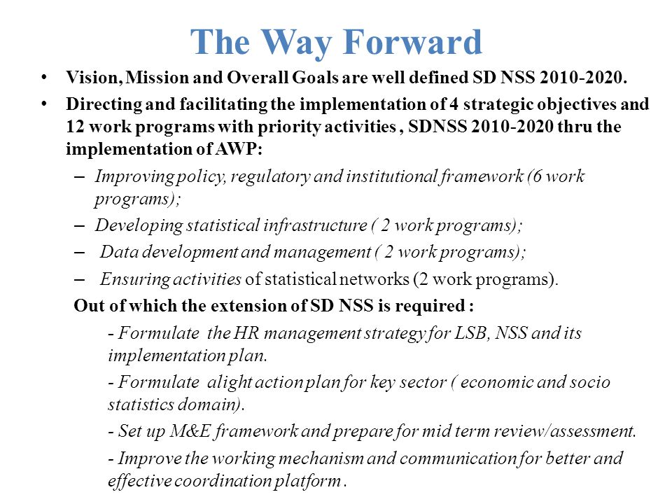 The Way Forward Vision, Mission and Overall Goals are well defined SD NSS 2010-2020.