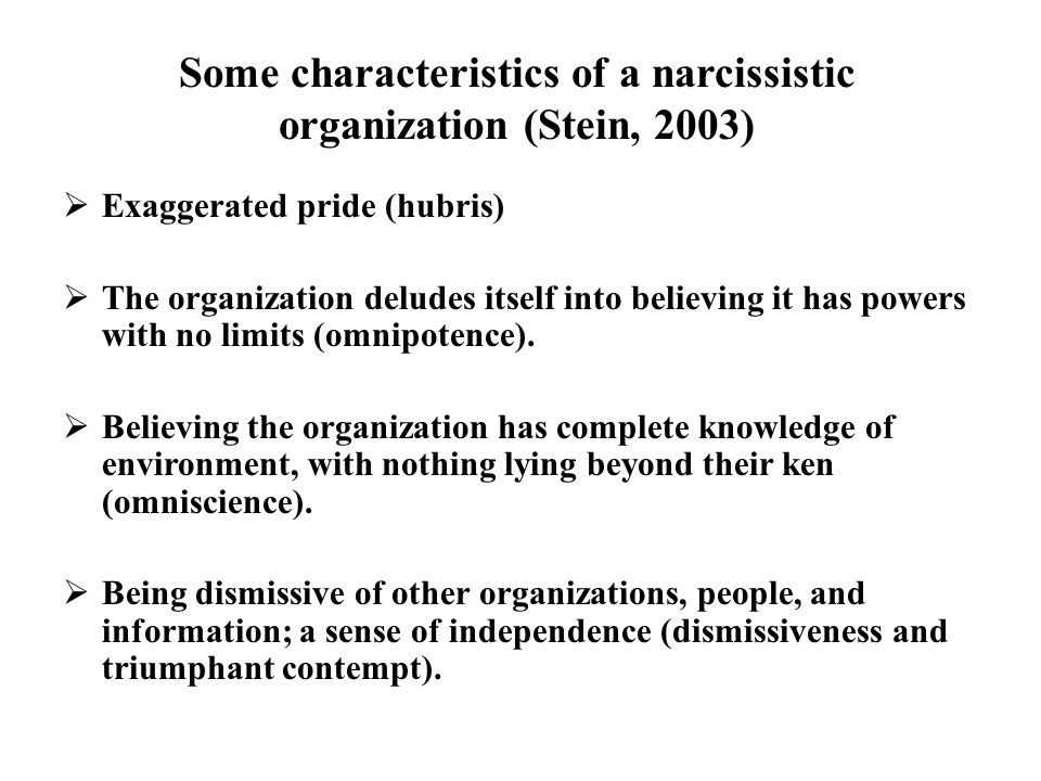 Some characteristics of a narcissistic organization (Stein, 2003)