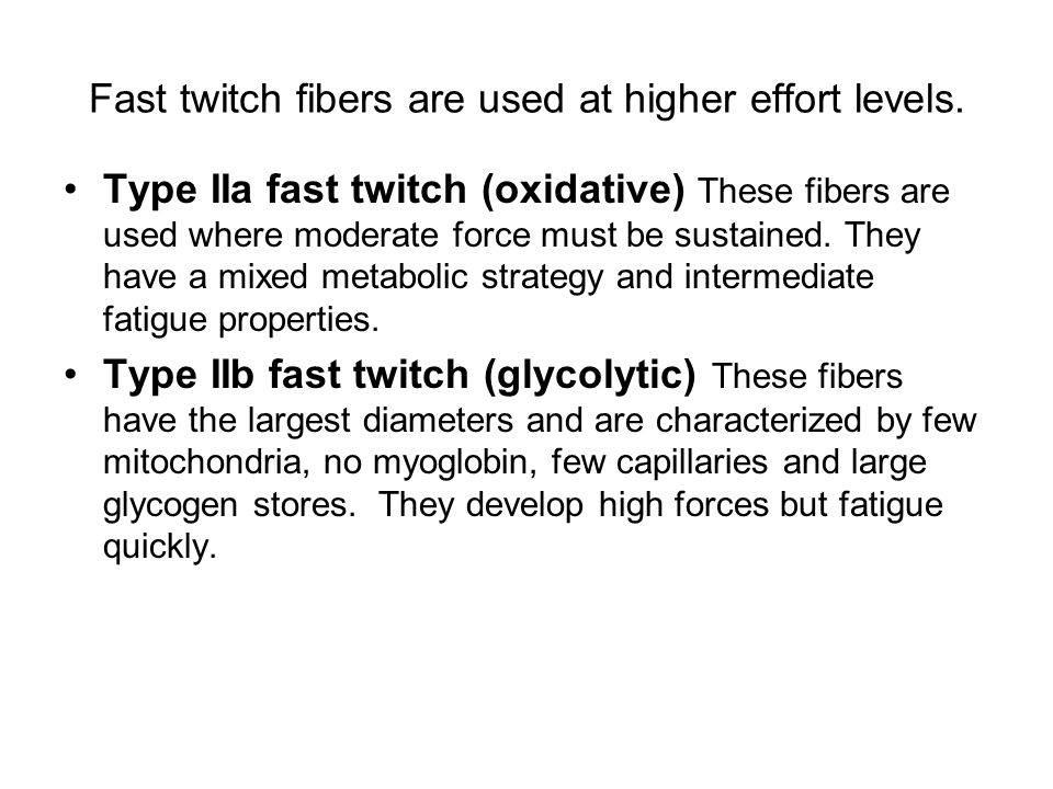 Fast twitch fibers are used at higher effort levels.