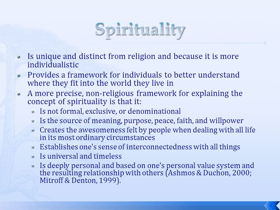 Spirituality Is unique and distinct from religion and because it is more individualistic.