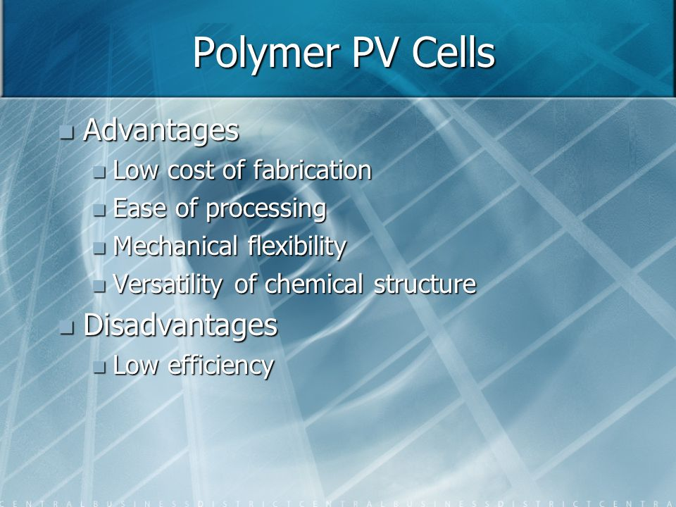 Polymer PV Cells Advantages Disadvantages Low cost of fabrication