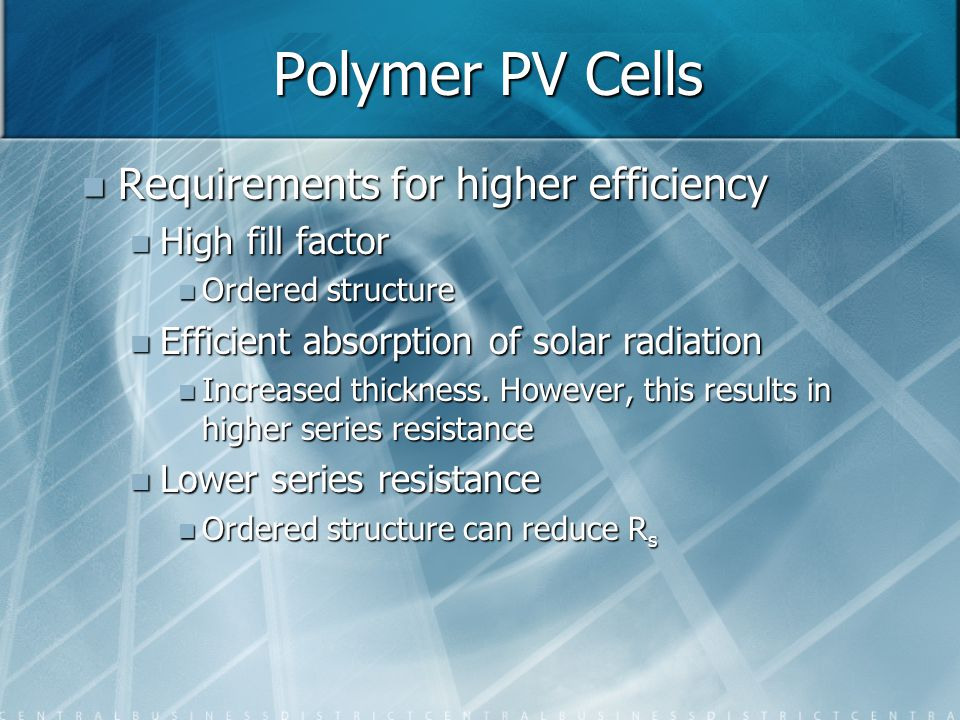 Polymer PV Cells Requirements for higher efficiency High fill factor