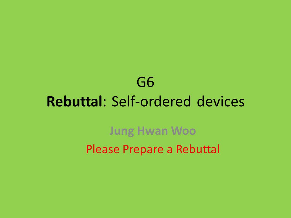 G6 Rebuttal: Self-ordered devices