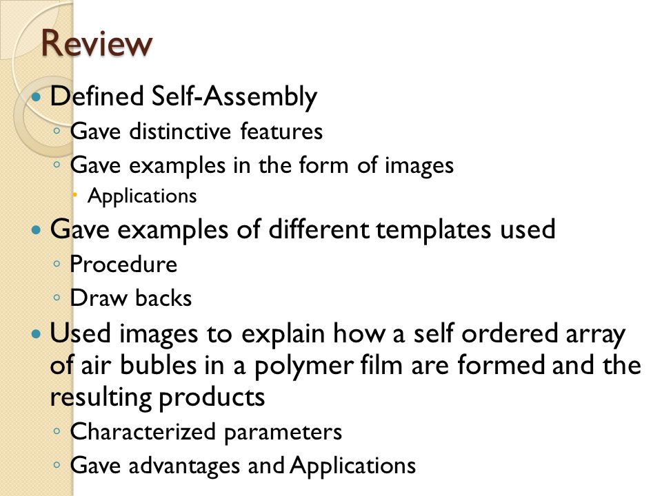 Review Defined Self-Assembly Gave examples of different templates used