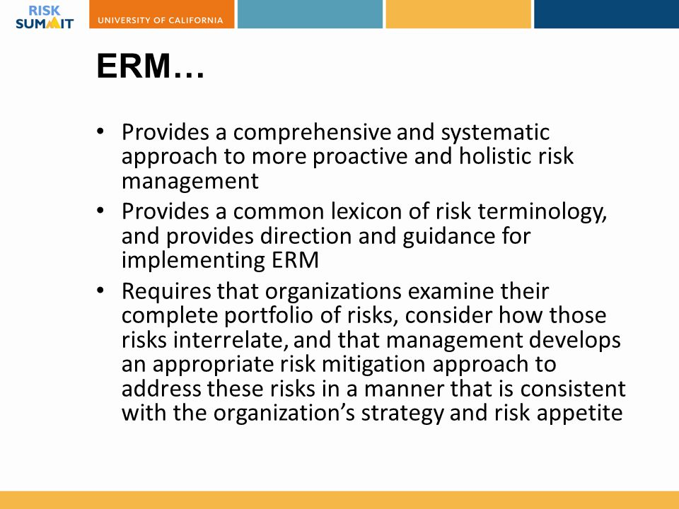 ERM… Provides a comprehensive and systematic approach to more proactive and holistic risk management.