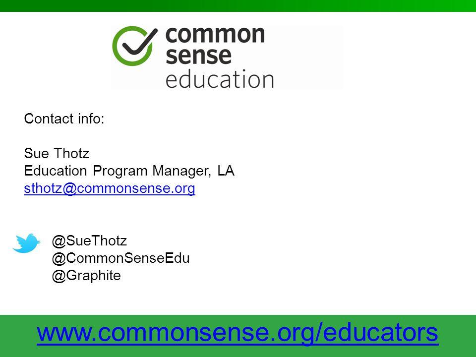 Contact info: Sue Thotz. Education Program Manager, LA. sthotz@commonsense.org. @SueThotz. @CommonSenseEdu.