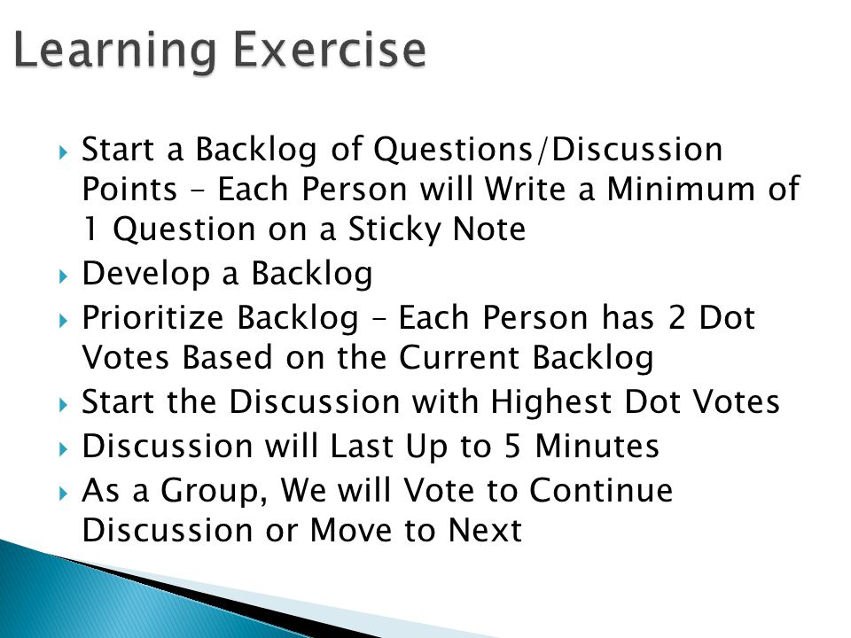 Learning Exercise Start a Backlog of Questions/Discussion Points – Each Person will Write a Minimum of 1 Question on a Sticky Note.