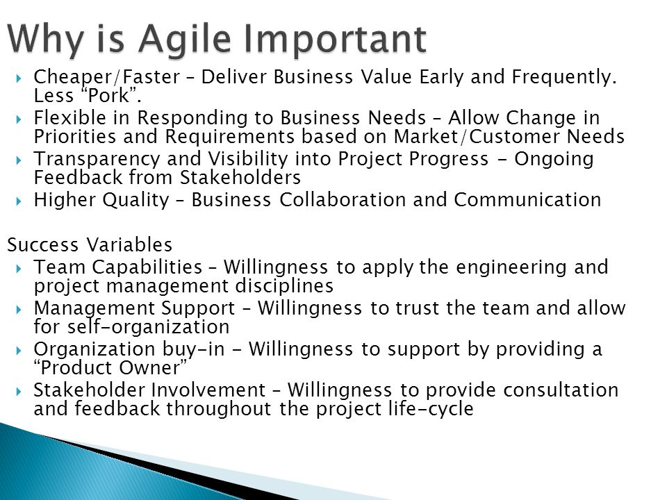 Why is Agile Important Cheaper/Faster – Deliver Business Value Early and Frequently. Less Pork .