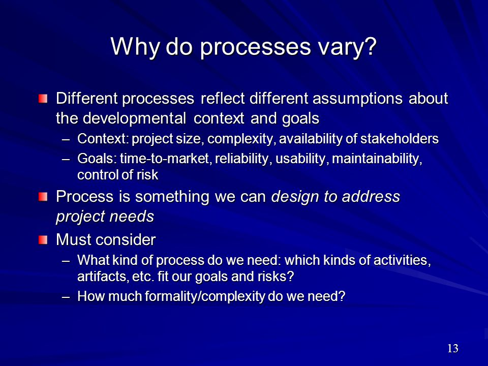 Why do processes vary Different processes reflect different assumptions about the developmental context and goals.