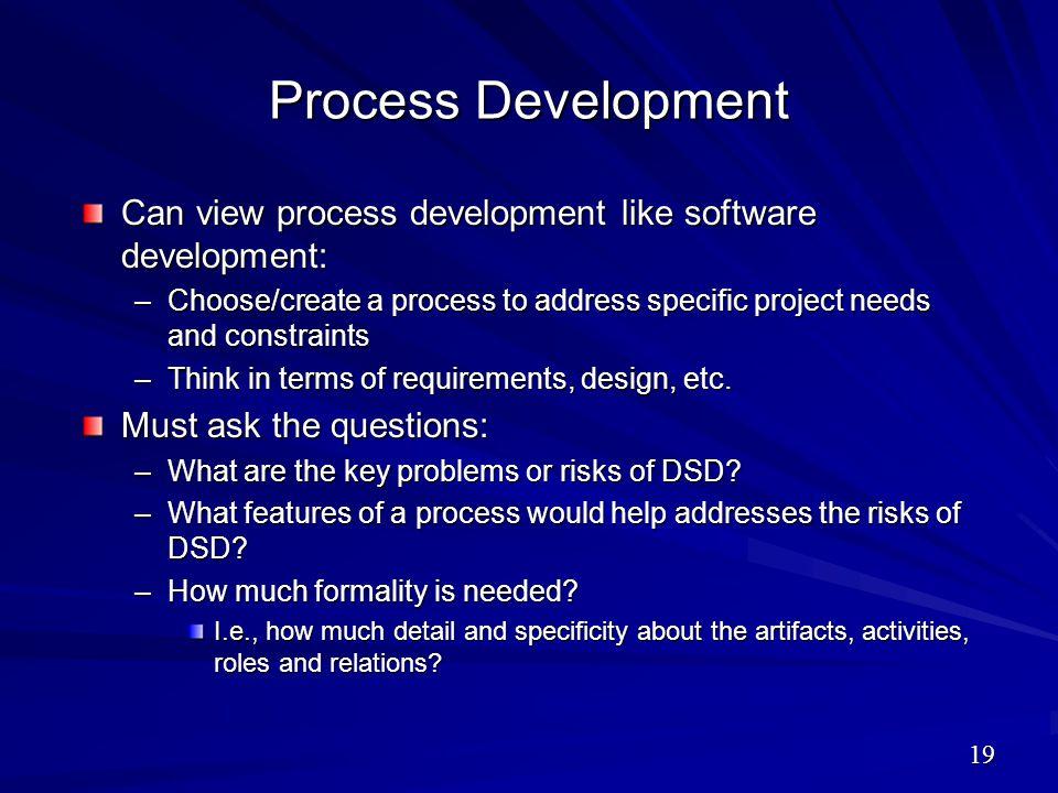 Process Development Can view process development like software development: