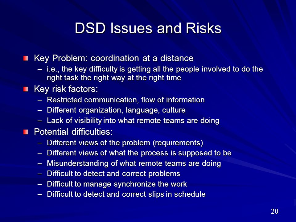 DSD Issues and Risks Key Problem: coordination at a distance