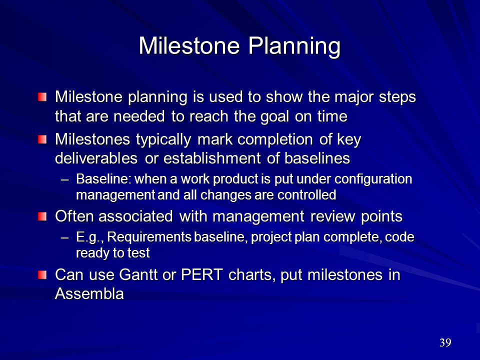 Milestone Planning Milestone planning is used to show the major steps that are needed to reach the goal on time.