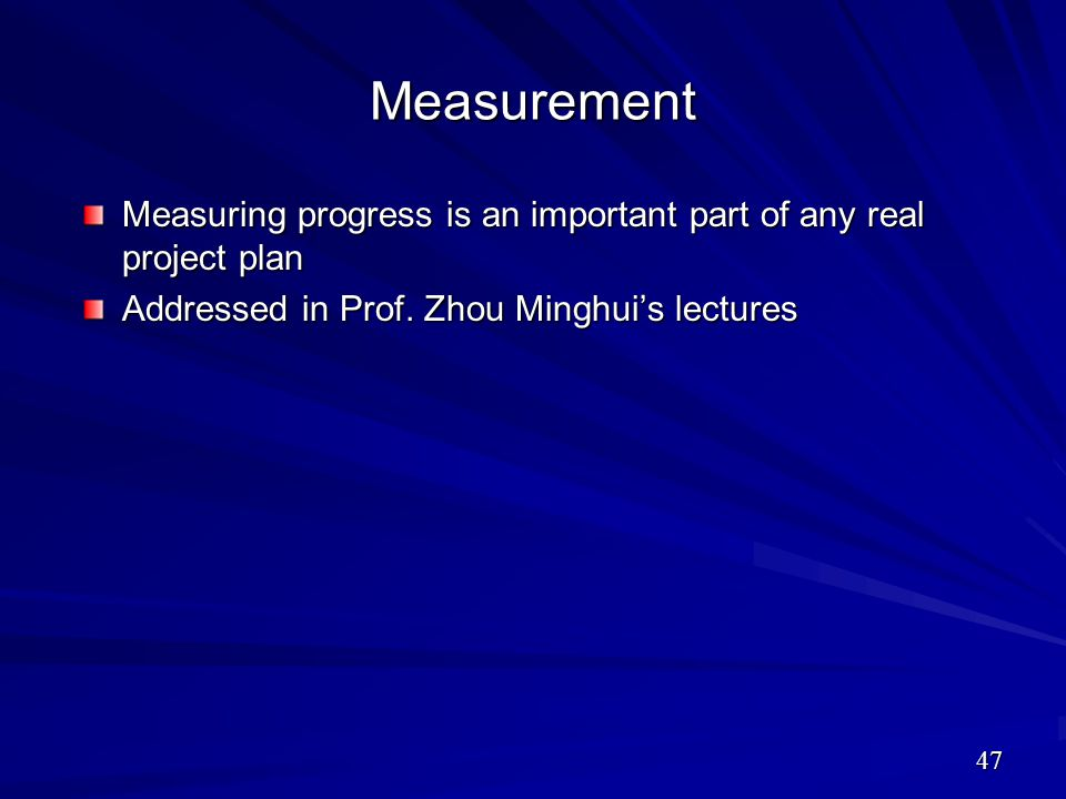 Measurement Measuring progress is an important part of any real project plan.