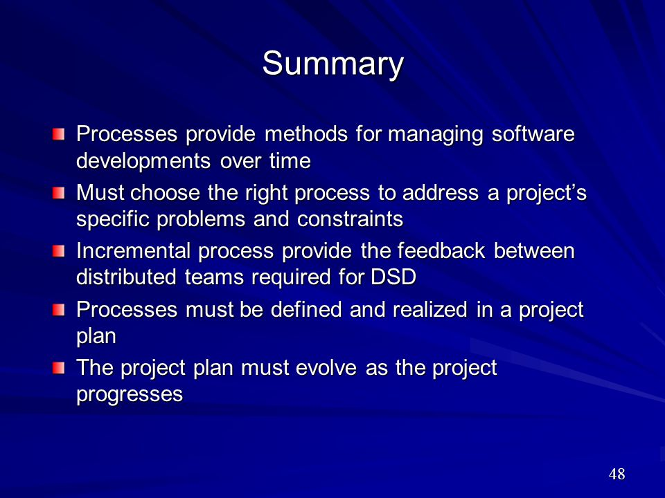 Summary Processes provide methods for managing software developments over time.