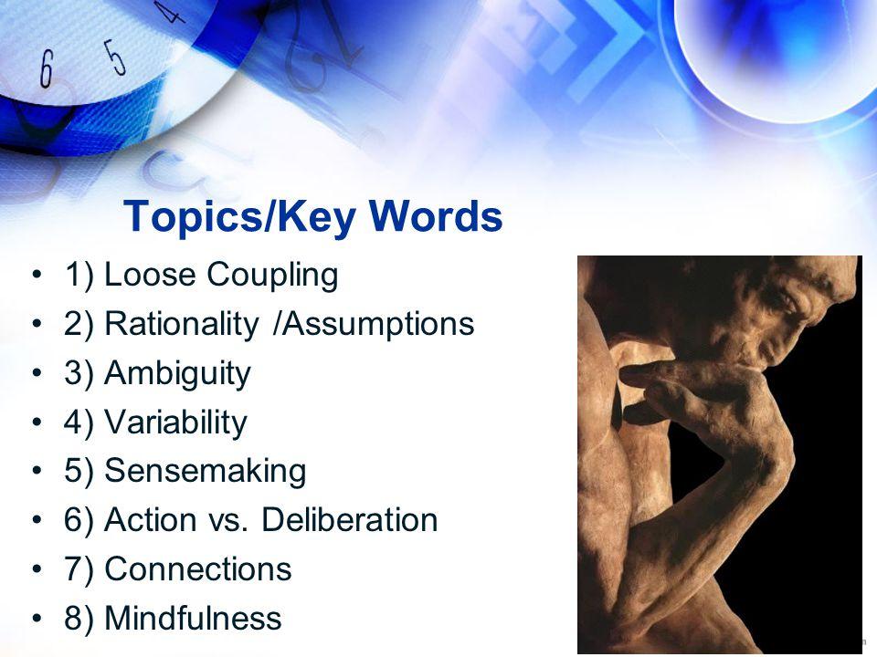 Topics/Key Words 1) Loose Coupling 2) Rationality /Assumptions